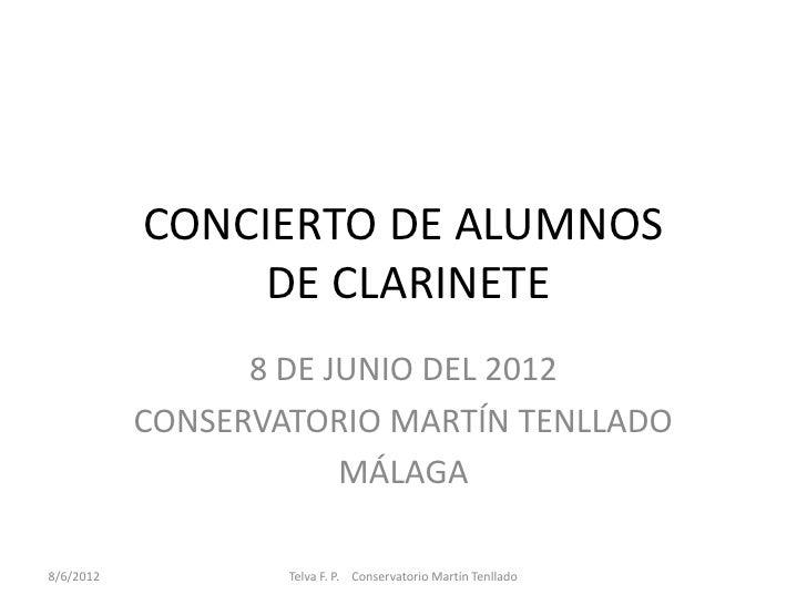 CONCIERTO DE ALUMNOS                DE CLARINETE                 8 DE JUNIO DEL 2012           CONSERVATORIO MARTÍN TENLLA...