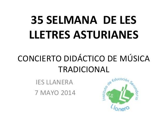 35 SELMANA DE LES LLETRES ASTURIANES CONCIERTO DIDÁCTICO DE MÚSICA TRADICIONAL IES LLANERA 7 MAYO 2014