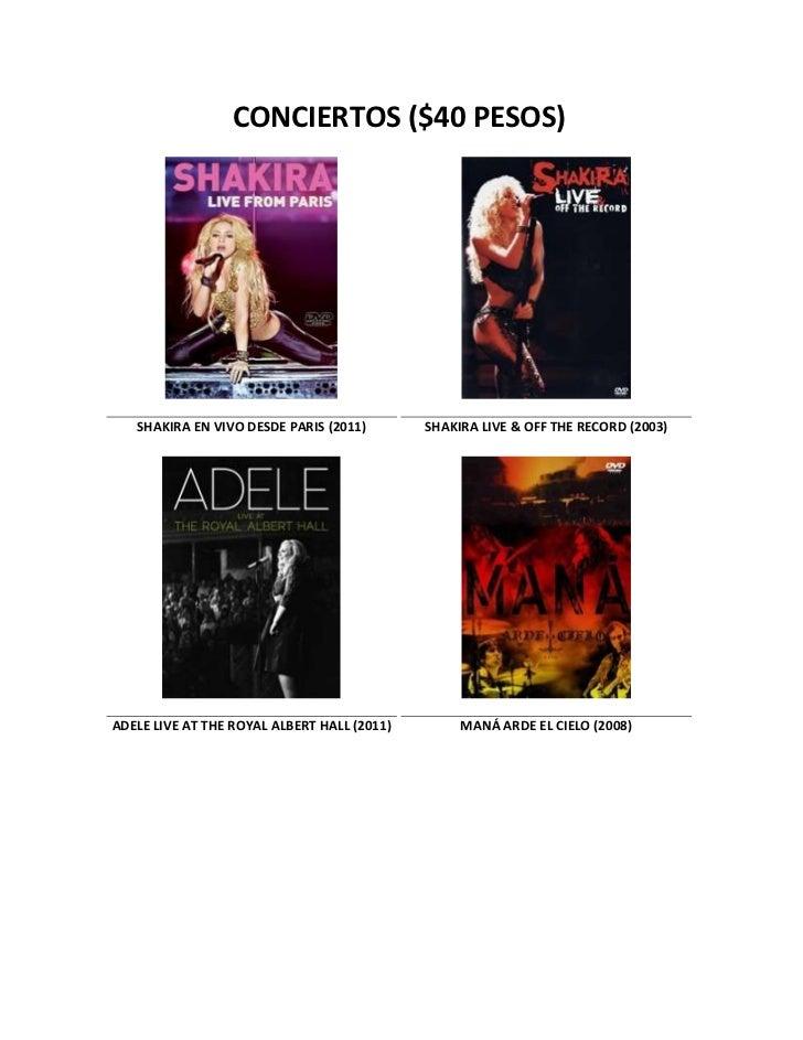 CONCIERTOS ($40 PESOS)   SHAKIRA EN VIVO DESDE PARIS (2011)        SHAKIRA LIVE & OFF THE RECORD (2003)ADELE LIVE AT THE R...
