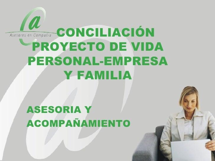 CONCILIACIÓNPROYECTO DE VIDAPERSONAL-EMPRESA    Y FAMILIAASESORIA YACOMPAÑAMIENTO