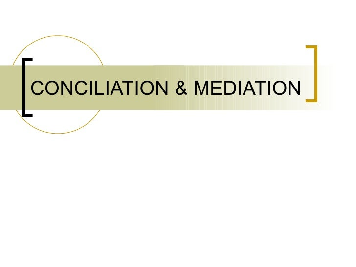 CONCILIATION & MEDIATION