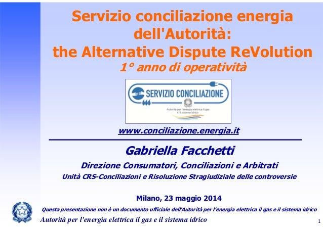 Servizio conciliazione energia dell'Autorità: the Alternative Dispute ReVolution 1° anno di operativitàConciliazione