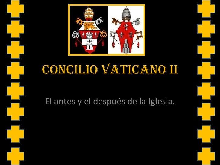 CONCILIO VATICANO II El antes y el después de la Iglesia.