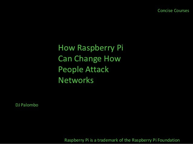 Concise Courses             How Raspberry Pi             Can Change How             People Attack             NetworksDJ P...