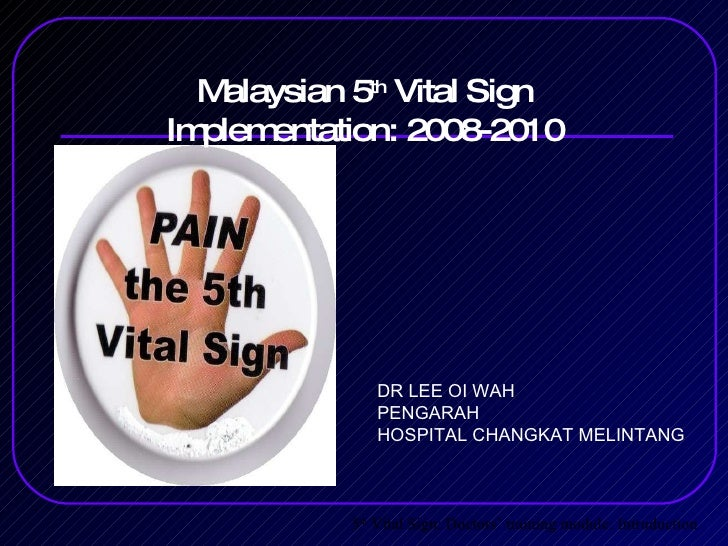 Malaysian 5 th  Vital Sign Implementation: 2008-2010 5 th  Vital Sign: Doctors' training module: Intruduction DR LEE OI WA...