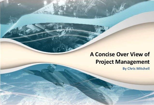 A Concise Over View of Project Management By Chris Mitchell