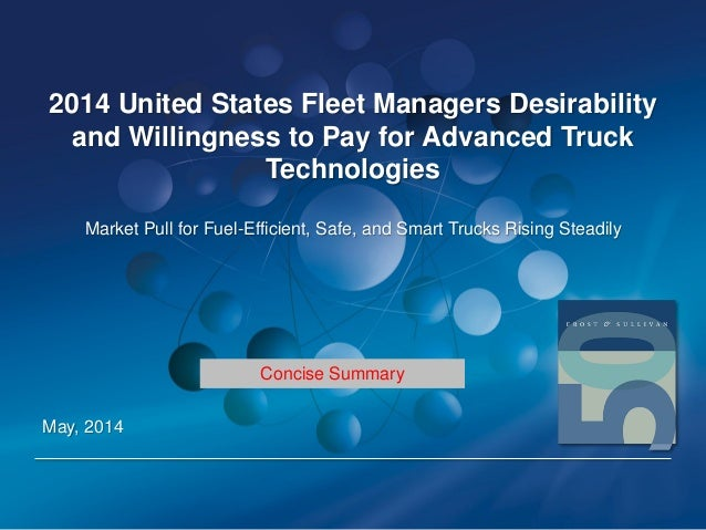 2014 United States Fleet Managers Desirability and Willingness to Pay for Advanced Truck Technologies Market Pull for Fuel...