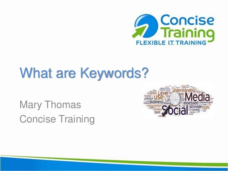 What are Keywords? <br />Mary Thomas<br />Concise Training<br />