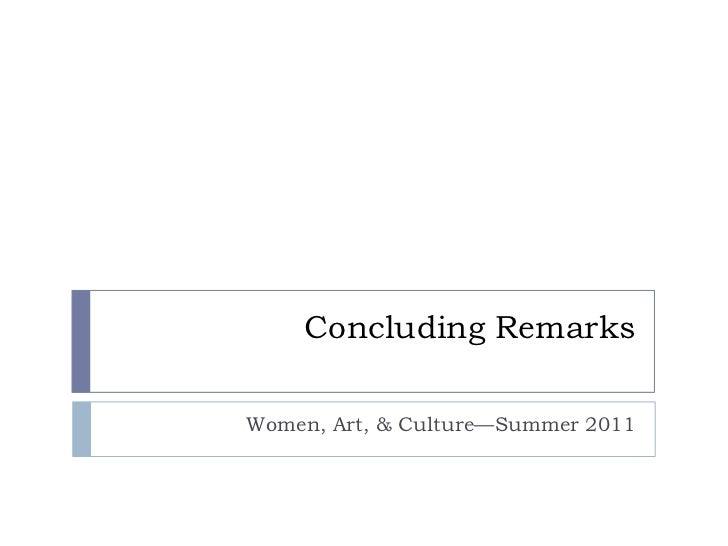 Concluding Remarks<br />Women, Art, & Culture—Summer 2011<br />