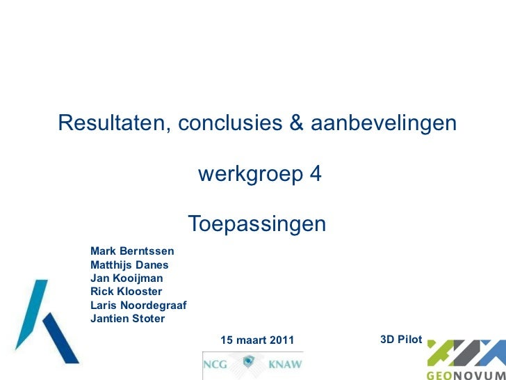 Resultaten, conclusies & aanbevelingen  werkgroep 4 Toepassingen Mark Berntssen Matthijs Danes Jan Kooijman Rick Klooster ...
