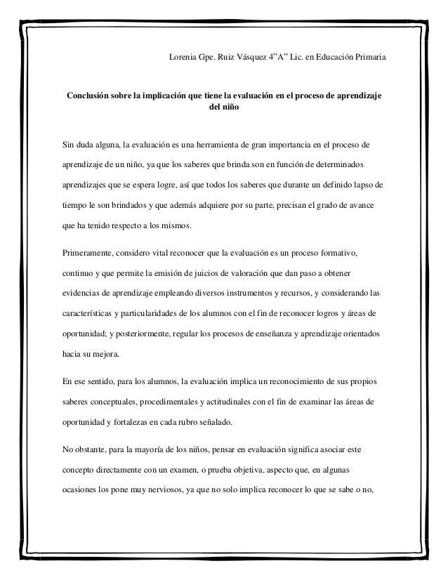 """Lorenia Gpe. Ruiz Vásquez 4""""A"""" Lic. en Educación Primaria Conclusión sobre la implicación que tiene la evaluación en el pr..."""