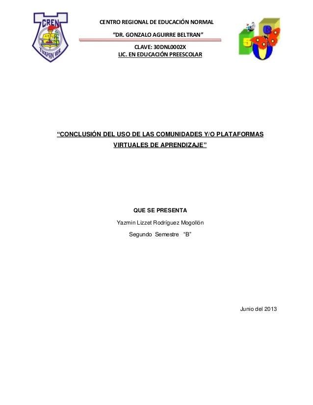 """CENTRO REGIONAL DE EDUCACIÓN NORMAL""""DR. GONZALO AGUIRRE BELTRAN""""CLAVE: 30DNL0002XLIC. EN EDUCACIÓN PREESCOLAR""""CONCLUSIÓN D..."""