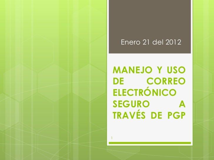 Enero 21 del 2012MANEJO Y USODE    CORREOELECTRÓNICOSEGURO      ATRAVÉS DE PGP1
