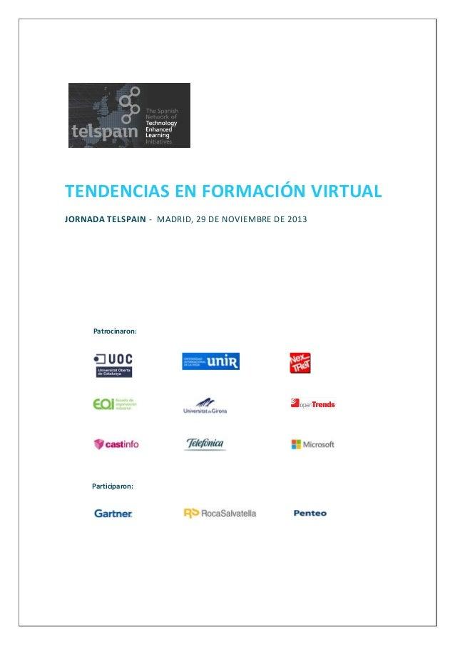 TENDENCIAS EN FORMACIÓN VIRTUAL JORNADA TELSPAIN - MADRID, 29 DE NOVIEMBRE DE 2013  Patrocinaron:  Participaron: