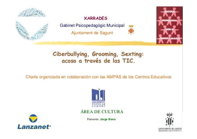 XARRADES Gabinet Psicopedagògic Municipal Ajuntament de Sagunt  Ciberbullying, Grooming, Sexting: acoso a través de las TI...