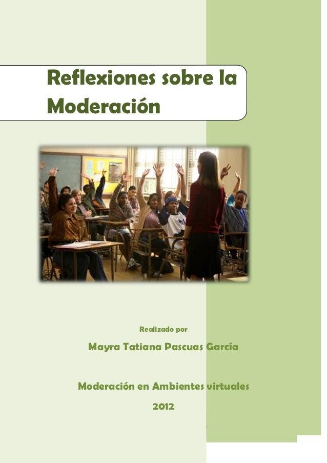 Reflexiones sobre laModeración                                Realizado por              Mayra Tatiana Pascuas García     ...