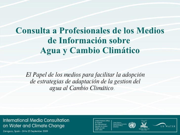 Consulta a Profesionales de los Medios de Información sobre  Agua y Cambio Climático El Papel de los medios para facilitar...