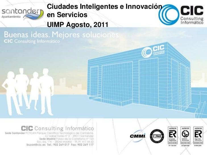 Ciudades Inteligentes e Innovación en Servicios<br />UIMP Agosto, 2011<br />