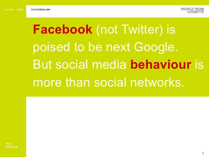 <ul><li>Facebook   (not Twitter) is poised to be next Google. But social media   behaviour   is more than social networks....