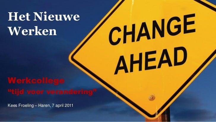 """Het NieuweWerkenWerkcollege""""tijd voor verandering""""Kees Froeling – Haren, 7 april 2011"""