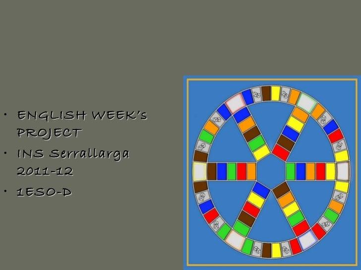 <ul><li>ENGLISH WEEK's PROJECT </li></ul><ul><li>INS Serrallarga 2011-12 </li></ul><ul><li>1ESO-D </li></ul>