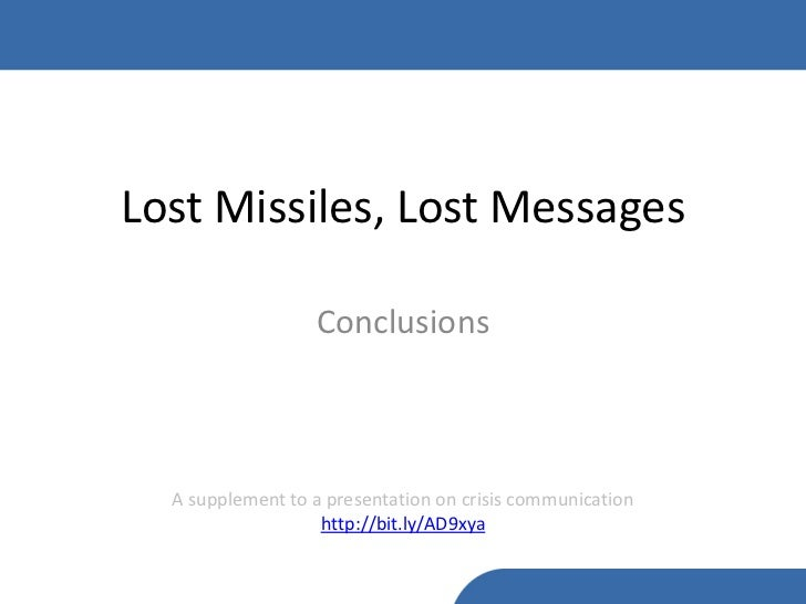 Lost Missiles, Lost Messages                  Conclusions  A supplement to a presentation on crisis communication         ...