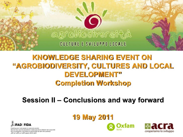 "KNOWLEDGE SHARING EVENT ON  "" AGROBIODIVERSITY, CULTURES AND LOCAL DEVELOPMENT"" Completion Workshop Session II – Conclusio..."