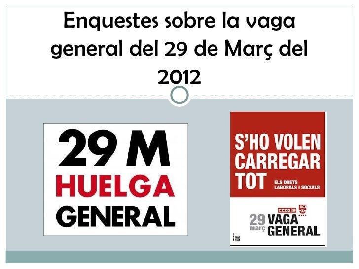 Enquestes sobre la vagageneral del 29 de Març del           2012