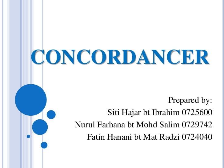 CONCORDANCER<br />Prepared by: <br />SitiHajarbt Ibrahim 0725600<br />NurulFarhanabtMohdSalim 0729742<br />FatinHananibt M...