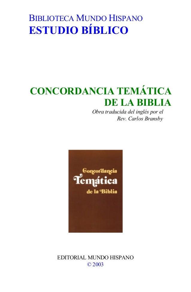 BIBLIOTECA MUNDO HISPANOESTUDIO BÍBLICOCONCORDANCIA TEMÁTICA          DE LA BIBLIA                Obra traducida del inglé...