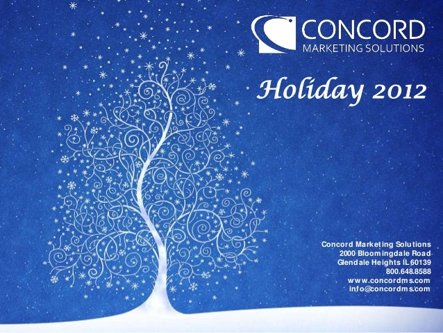 Holiday 2012    Concord Market ing Solut ions        2000 Bloom ingdale Road       Glendale Height s IL 60139             ...