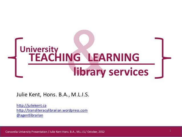 University                   TEACHING LEARNING                          library services         Julie Kent, Hons. B.A., M...