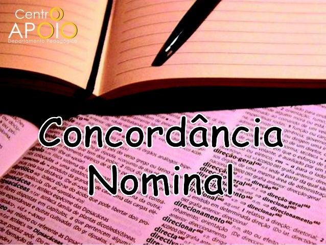 Concordância Nominal Adjetivo (gênero e número) Adjunto adnominal Pronome Advérbio Sujeito e predicativo do sujeito Substa...