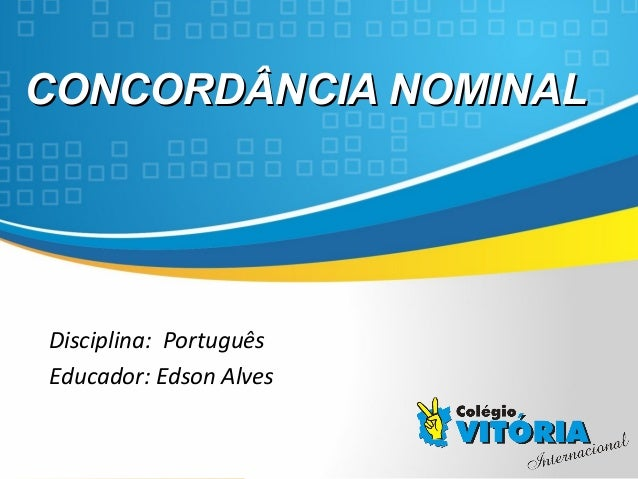 Crateús/CE CONCORDÂNCIA NOMINALCONCORDÂNCIA NOMINAL Disciplina: Português Educador: Edson Alves