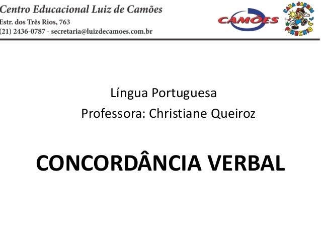 Língua Portuguesa Professora: Christiane Queiroz CONCORDÂNCIA VERBAL