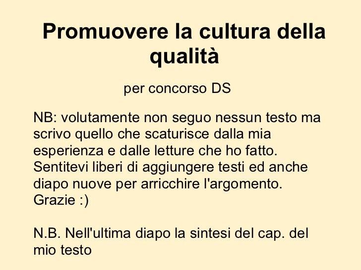 Promuovere la cultura della         qualità               per concorso DSNB: volutamente non seguo nessun testo mascrivo q...