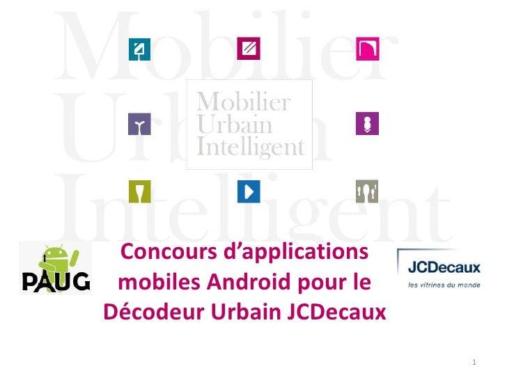 Concours d'applications mobiles Android pour le Décodeur Urbain JCDecaux<br />1<br />