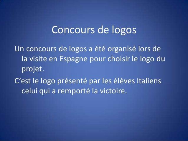 Concours de logosUn concours de logos a été organisé lors dela visite en Espagne pour choisir le logo duprojet.C'est le lo...