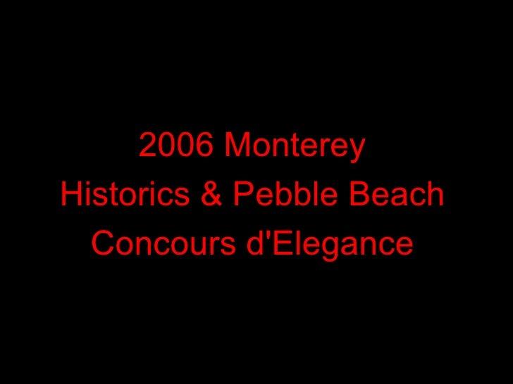 2006 MontereyHistorics & Pebble Beach  Concours dElegance