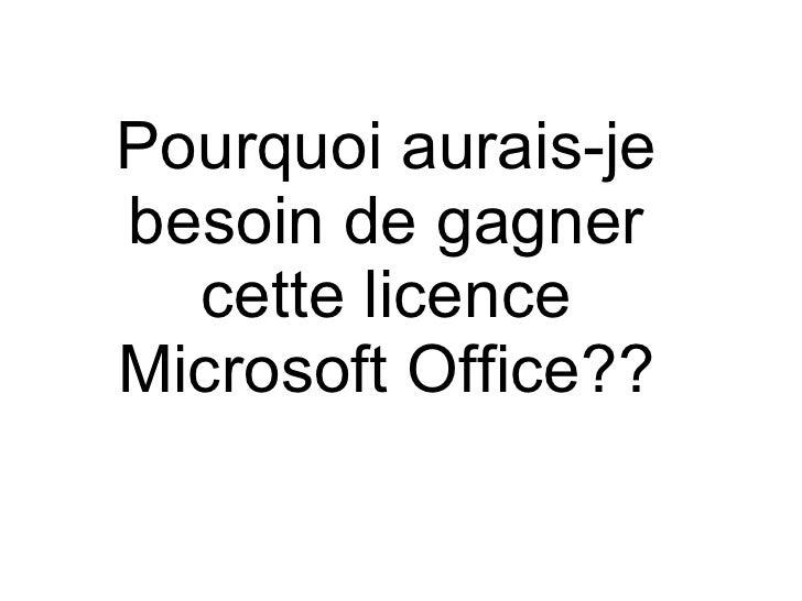 Pourquoi aurais-je besoin de gagner cette licence Microsoft Office??