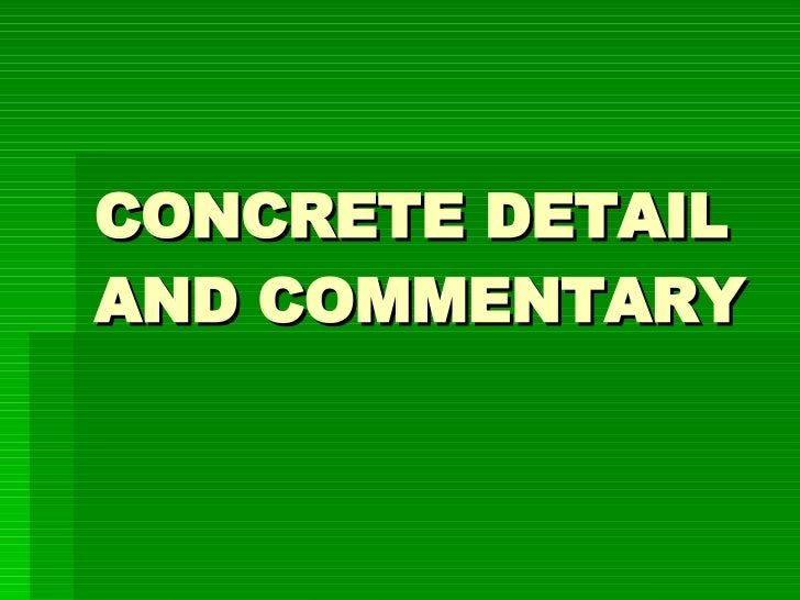 concrete detail commentary essay Welcome to the purdue owl purdue owl writing lab owl news engagement research specificity and concrete detail are essential and the broader significance of the anecdote should be explained within the first few sentences following the lead commentary: this lead is more.