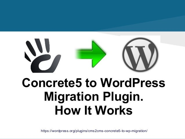 https://wordpress.org/plugins/cms2cms-concrete5-to-wp-migration/ Concrete5 to WordPress Migration Plugin. How It Works