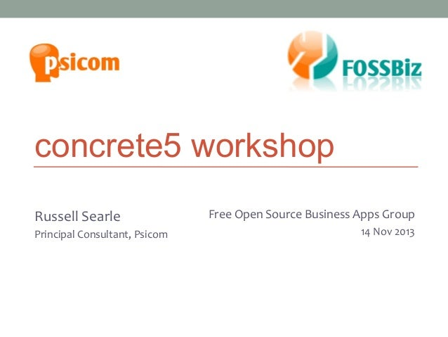 concrete5 workshop Russell Searle Principal Consultant, Psicom  Melbourne Business Apps Group Free Open SourceJoomla! User...