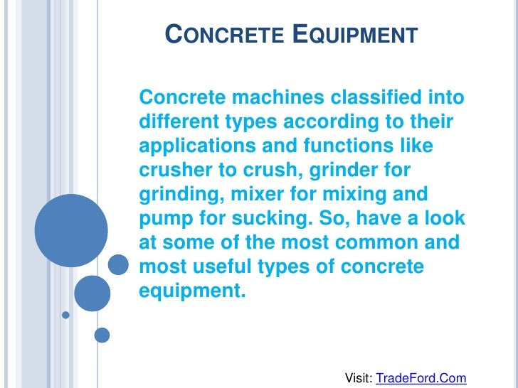 CONCRETE EQUIPMENTConcrete machines classified intodifferent types according to theirapplications and functions likecrushe...