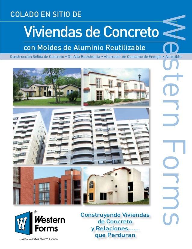 ViviendasdeConcreto con Moldes de Aluminio Reutilizable COLADO EN SITIO DE www.westernforms.com WesternForms Construcción ...