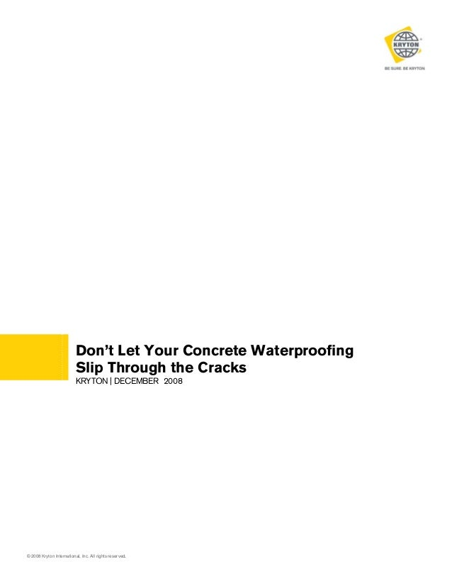 Don't Let Your Concrete Waterproofing Slip Through the Cracks KRYTON | DECEMBER 2008  © 2008 Kryton International, Inc. Al...