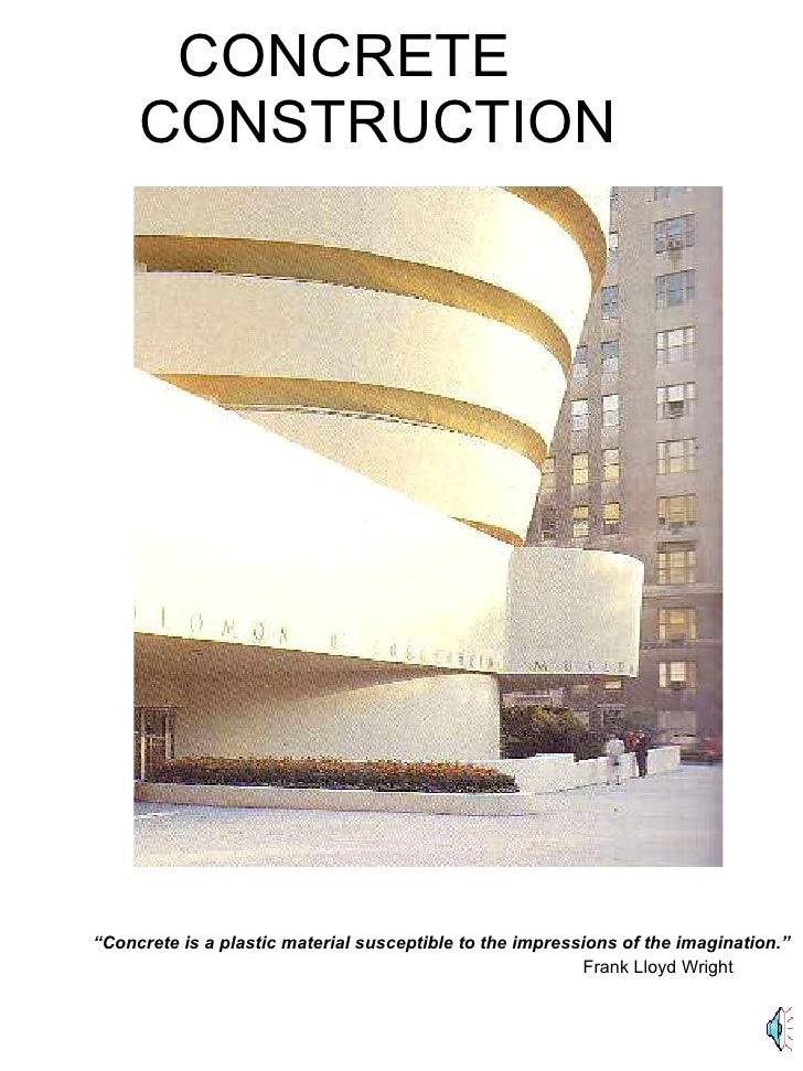 """CONCRETE  CONSTRUCTION """" Concrete is a plastic material susceptible to the impressions of the imagination.""""   Frank Lloyd ..."""