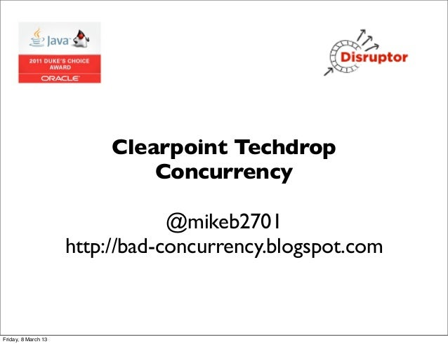 Clearpoint Techdrop                              Concurrency                                 @mikeb2701                   ...