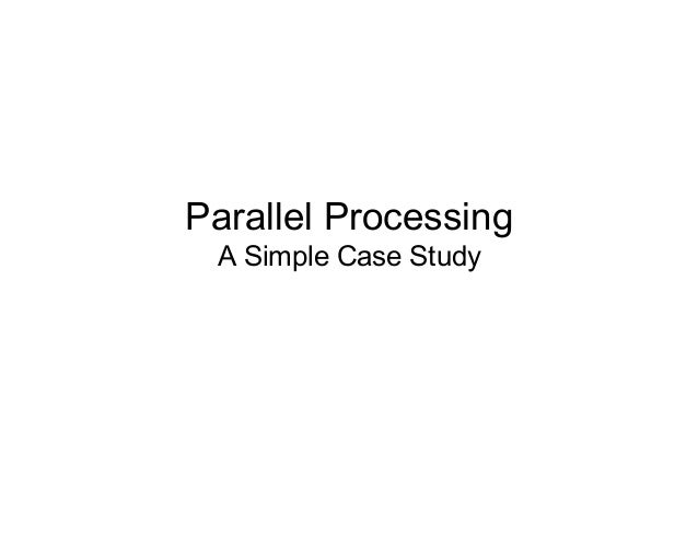 Parallel Processing  A Simple Case Study