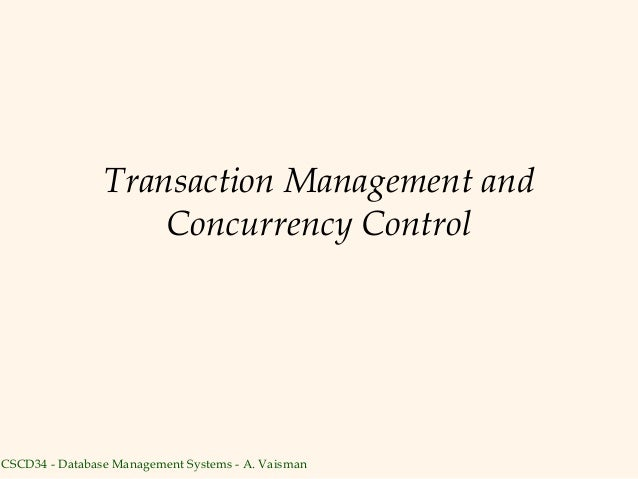 Transaction Management and                    Concurrency ControlCSCD34 - Database Management Systems - A. Vaisman